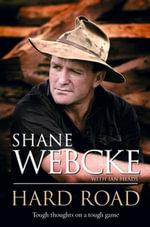 Hard Road : Tough Thoughts on a Tough Game - Shane Webcke