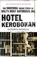 Hotel Kerobokan : The Shocking Inside Story of Bali's Most Notorious Jail - Kathryn Bonella