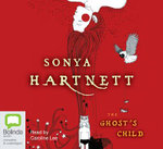 The Ghost's Child : 4 Spoken Word CDs, 4 Hours 20 Minutes - Sonya Hartnett