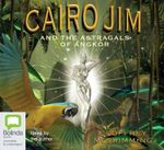 Cairo Jim and the Astragals of Angkor : 4 Spoken Word CDs - Geoffrey Mcskimming