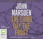 The Third Day, The Frost : Tomorrow, When the War Began Series : Book 3 - John Marsden