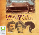 Great Pioneer Women of the Outback : 8 Spoken Word CDs - Susanna de Vries