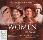 Heroic Australian Women in War : 10 Spoken Word CDs - Susanna de Vries