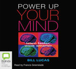 Power up your mind: : Learn faster, work smarter - Bill Lucas