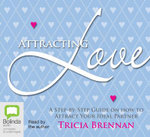 Attracting Love : A Step-by-Step Guide on How to Attract Your Ideal Partner - Tricia Brennan