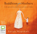 Buddhism For Mothers : 6 Spoken Word CDs - Sarah Napthali