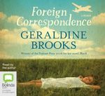 Foreign Correspondence : 6 Spoken Word CDs - Geraldine Brooks