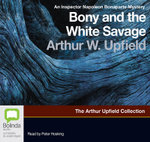 Bony and White Savage : 5 Spoken Word CDs - Arthur Upfield