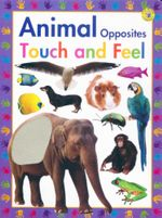 Animal Opposites : Touch and Feel