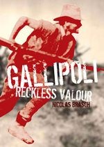 Gallipoli : Reckless Valour : Our Stories Series - Nicholas Brasch