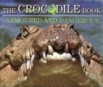 The Crocodile Book : Armoured and Dangerous : Wild Planet Series - Malcolm Douglas