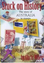 Stuck on History :  The Story of Australia in Stamps : Our Stories Series - Chris Miles