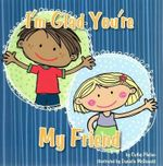 I'm Glad You're My Friend : I'm Glad Your My Series - Cathy Phelan