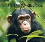 The Chimpanzee Book : Apes Like Us : Wild Planet Series - Carla Litchfield