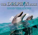 The Dolphin Book : Good Vibrations : Wild Planet Series - Jeff Weir