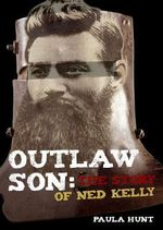 Outlaw Son :  The Story of Ned Kelly : Our Stories Series - Paula Hunt