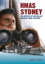 HMAS Sydney :  The Mystery of Australia's Greatest Naval Disaster : Our Stories Series - Mike Lefroy