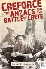 Creforce : The Anzacs and the Battle of Crete : The Drum Series - Stella Tzobanakis