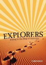 Explorers : Filling in the Map of Australia : Our Stories Series - Chris Miles