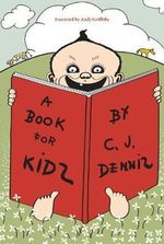 A Book for Kids : C.J. Dennis Series - C. J. Dennis