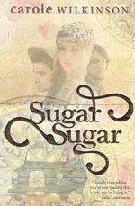 Sugar Sugar : Carole Wilkinson Series - Carole Wilkinson