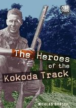 The Heroes of the Kokoda Track : Our Stories Series - Nicolas Brasch