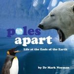 Poles Apart : Life at Both Ends Of The Earth : Wild Planet Series - Mark Norman