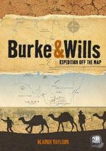 Burke and Wills : Expedition off the Map : Our Stories Series - Karen Tayleur
