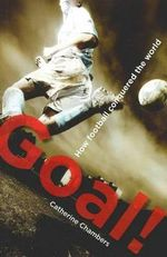 Goal! : How Football Conquered the World : Catherine Chambers Series - Catherine Chambers