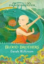 Blood Brothers : Dragonkeeper Series : Book 4 - Carole Wilkinson