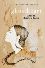 Ghostheart : Secrets of Carrick Series : Book 3 - Ananda Braxton-Smith