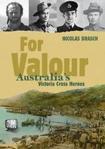 Our Stories : For Valour : Australia's Victoria Cross Heroes - Nicholas Brasch