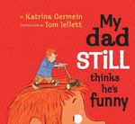 My Dad Still Thinks He's Funny  - Katrina Germein