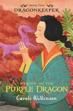 Garden of the Purple Dragon : Dragonkeeper Series : Book 2 - Carole Wilkinson