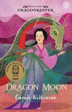 Dragon Moon : Dragonkeeper Series : Book 3 - Carole Wilkinson