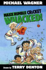 Whacked! : Maxx Rumble Cricket Series : Book 6 - Michael Wagner