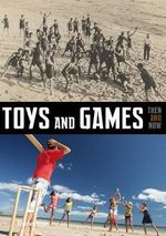 Toys and Games : Then and Now - Charles Hope