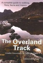 The Overland Track :  A Complete Guide to Walking, Flora, Fauna and History - Warwick Sprawson
