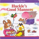 Richard Scarry Huckle's Good Manners : Huckle's Good Manners - Richard Scarry