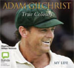 True Colours, My Life : 18 Spoken Word CDs - Adam Gilchrist