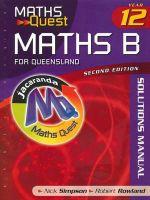 Maths Quest Maths B Year 12 for Queensland 2E Solutions Manual : Maths Quest for Queensland Senior Series - Nicholas P. Simpson