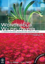 Wondrous Wildflowers : A Computerised Accounting Practice Set Using MYOB Accounting Plus Version 18 - Wendy Pabst