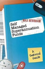 Self Managed Superannuation Funds : A Survival     Guide - Max Newnham