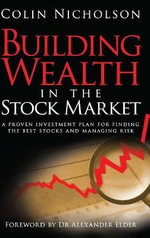 Building Wealth in the Stock Market : A Proven Investment Plan for Finding the Best Stocks and Managing Risk - Colin Nicholson