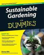 Sustainable Gardening For Dummies, Australian And New Zealand Edition :  Australian and New Zealand Edition - Donna Ellis