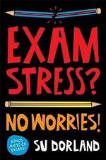 Exam Stress? : No Worries! - Su Dorland