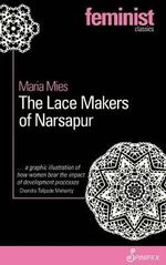 The Lace Makers of Narsapur : Indian Housewives Produce for the World Market - Maria Mies