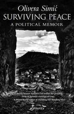 Surviving Peace : A Political Memoir - Olivera Simic