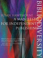 Bibliodiversity : A Manifesto for Independent Publishing - Susan Hawthorne