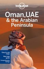Oman, UAE & the Arabian Peninsula : Lonely Planet Travel Guide : 4th Edition - Lonely Planet